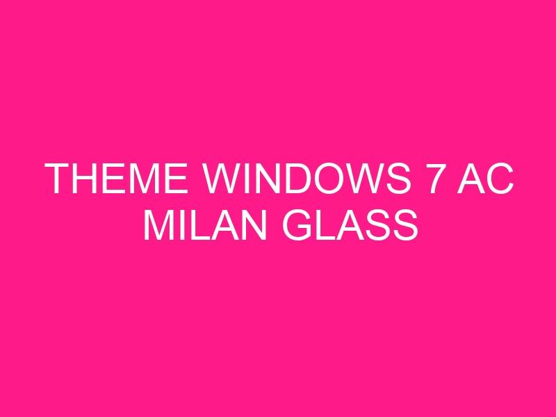 theme-windows-7-ac-milan-glass-2