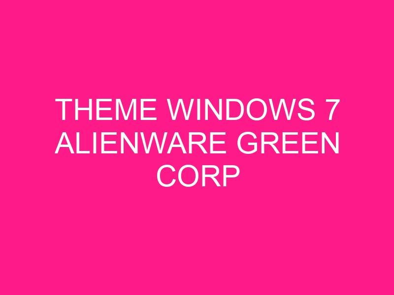 theme-windows-7-alienware-green-corp-2