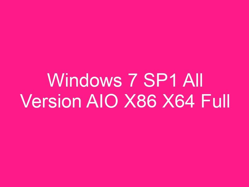 windows-7-sp1-all-version-aio-x86-x64-full-2