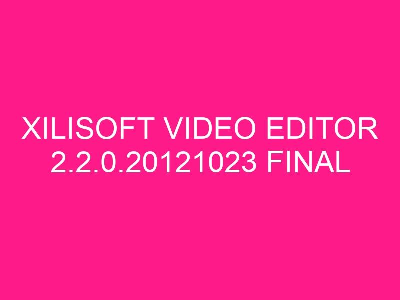 xilisoft-video-editor-2-2-0-20121023-final-2