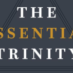 The Essential Trinity: New Testament Foundations and Practical Relevance published by P&R.