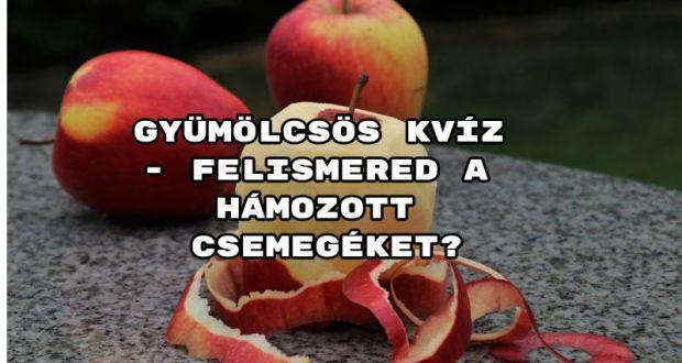 Gyümölcsös kvíz - felismered a hámozott csemegéket?