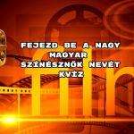 Itt az újabb fejezd be a nagy magyar színészek nevét kvíz.