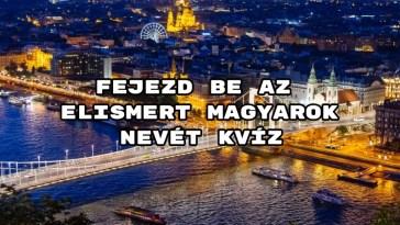 Fejezd be az elismert magyarok nevét kvíz – mutathatunk 8 darab kérdést?