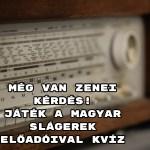 Még van zenei kérdés! Játék a magyar slágerek előadóival kvíz - sikerül a hibátlan?