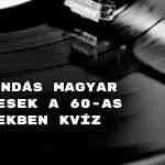 Legendás magyar énekesek a 60-as években kvíz - Hoztunk 8 kérdést!