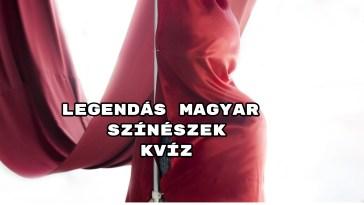 Legendás magyar színészek kvíz - Hoztunk további 8 kérdést!