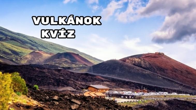 Vulkánok kvíz - hány jó válasz sikerül?