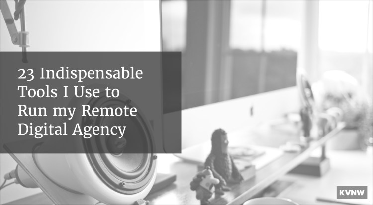 23 Indispensable Tools I Use to Run my Remote Digital Agency