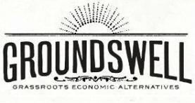 Groundswell: Grassroots Economic Alternatives