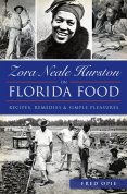 Zora Neale Hurston on Florida Food: Recipes, Remedies , and Simple Pleasures