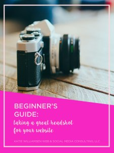 Beginner's Guide: Taking a Great Headshot for Your Website // Katie Williamsen Web & Social Media, LLC
