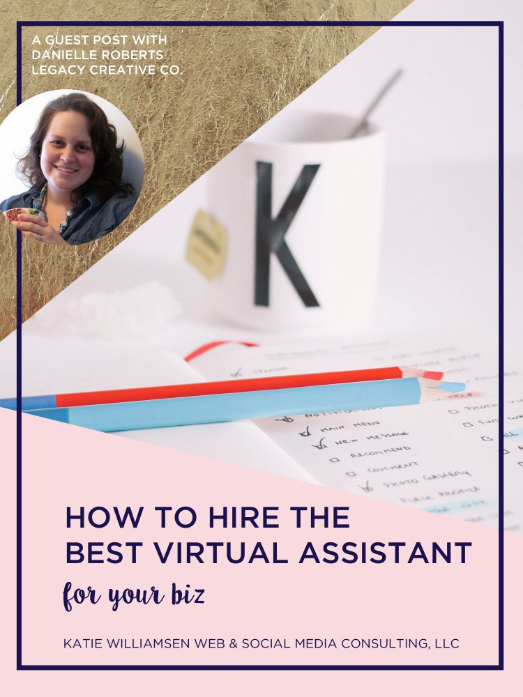 How to Hire the Best Virtual Assistant for your Biz, Guest Post with Danielle Roberts of Legacy Creative Co. // Katie Williamsen Web & Social Media Consulting, LLC