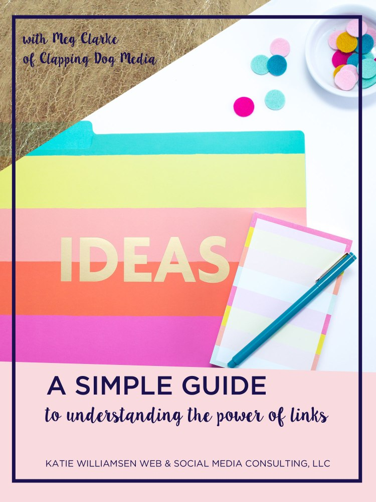 A Simple Guide to Understanding the Power of Links and How Links Affect SEO with Meg Clarke of Clapping Dog Media // Katie Williamsen Web & Social Media Consulting, LLC