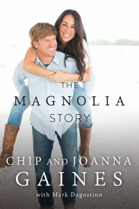 The Magnolia Story By: Chip & Joanna Gaines
