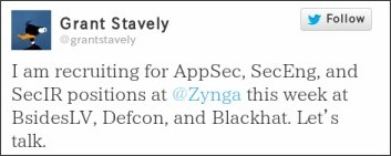 I am recruiting for AppSec, SecEng, and SecIR positions at @Zynga this week at BsidesLV, Defcon, and Blackhat. Lets talk.