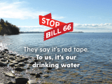 Stop Bill 66 | They say it's red tape. | To us, it's our drinking water