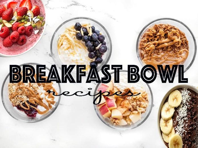 7 Delicious Breakfast Bowl Recipes