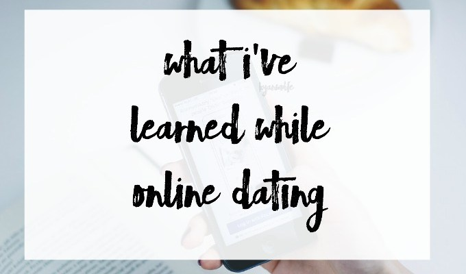 What I've Learned While Online Dating