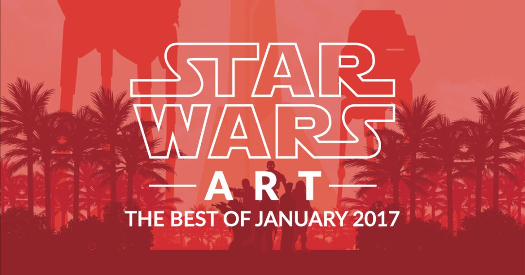 Star Wars Art: The Best Of January 2017