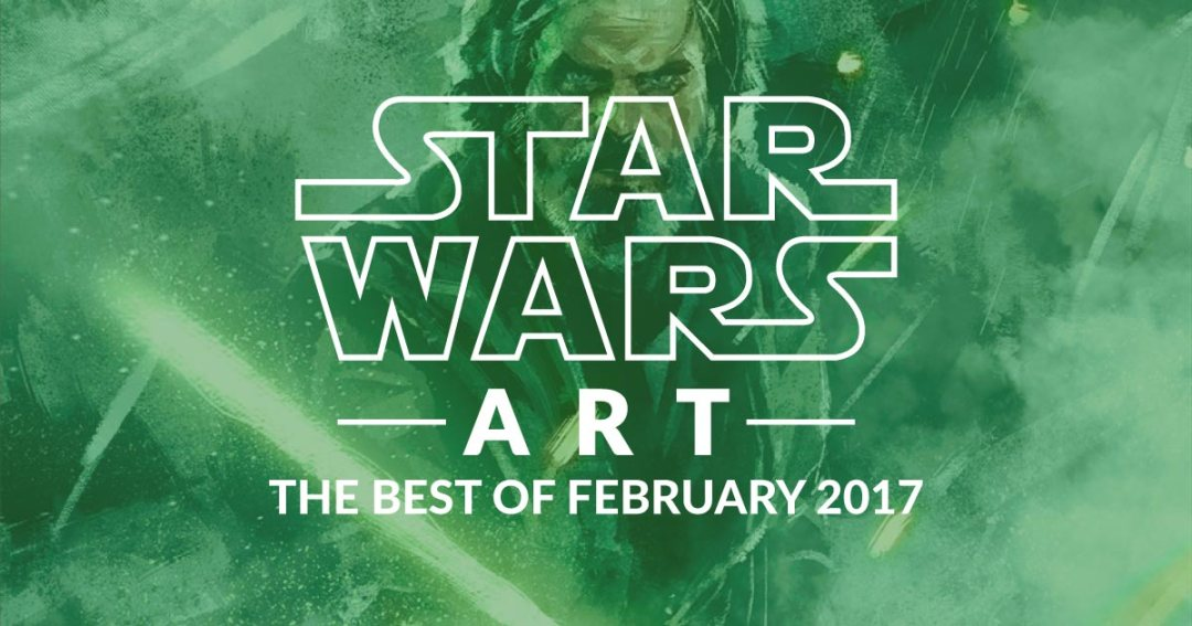 Star Wars Art: The Best Of February 2017