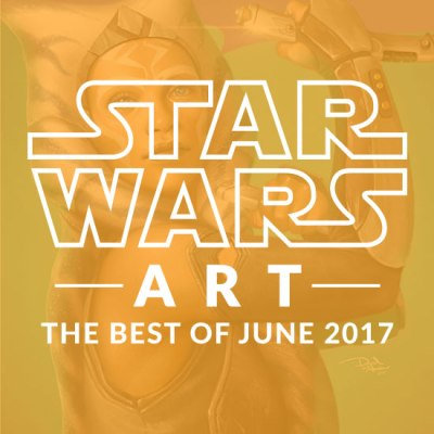 Star Wars Art: The Best Of June 2017