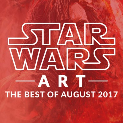 Star Wars Art: The Best Of August 2017