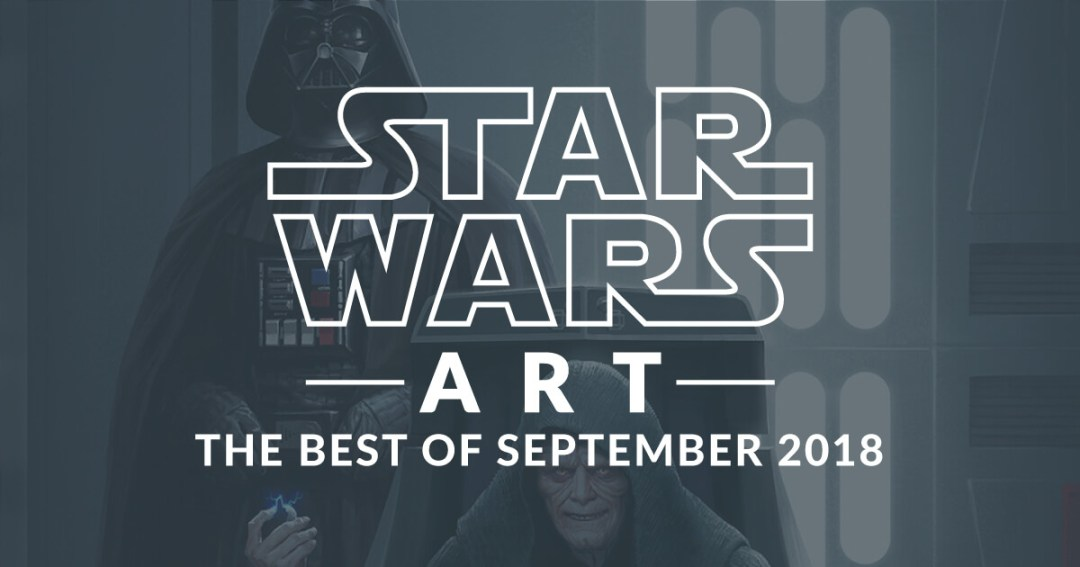 Star Wars Art: Best Of September 2018