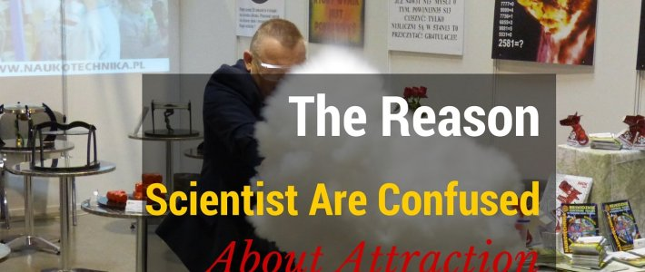 The Reason Scientists Are Confused About Attraction