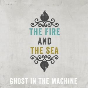 The Fire and the Sea - Ghost in the Machine