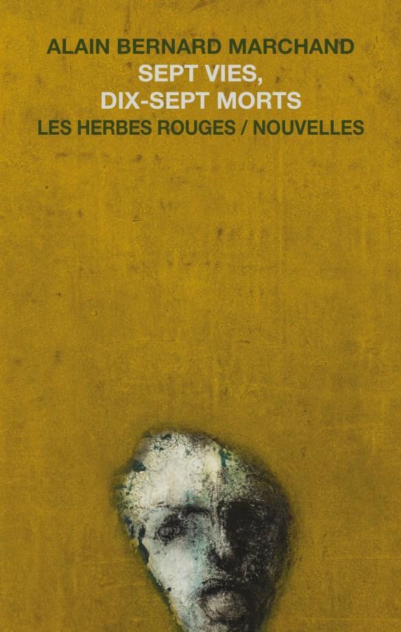 Alain Bernard Marchand, Sept vies, dix-sept morts, nouvelles, Montréal, Éditions Les Herbes rouges, 2017, 208 pages, 20,95 $.