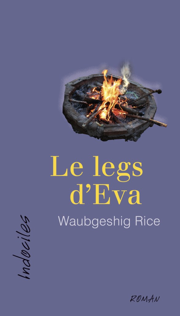 Waubgeshig Rice, Le legs d'Eva, roman traduit de l'anglais par Marie-Jo Gonny, Ottawa, Éditions David, coll. Indociles, 2017, 310 pages, 21,95 $.