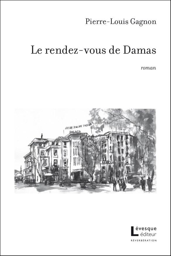 Pierre-Louis Gagnon, Le rendez-vous de Damas, roman, Lévesque éditeur, coll. Réverbération, 2017, 248 pages, 28 $.
