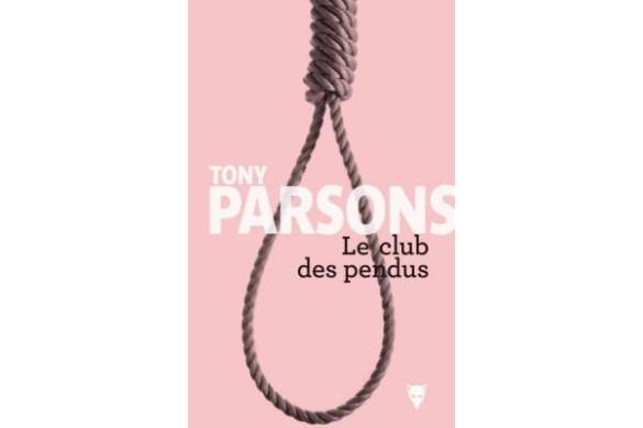 Tony Parsons, Le Club des pendus, roman traduit de l'anglais par Anne Renon, Paris, Éditions de la Martinière, 2017, 336 pages, 34,95 $.