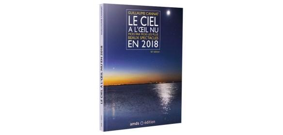Cannat, Guillaume. Le ciel à l'œil nu en 2018, Prades-le-Lez, France, amds édition, broché, 24,5x17 cm, 150 illustrations, 140 pages, 19,90 €.