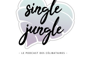 Single Jungle, le podcast des célibataires