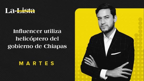 Influencer utiliza helicóptero del gobierno de Chiapas