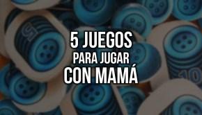 5 juegos para jugar con mamá