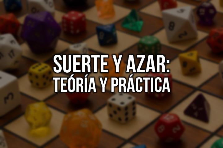 Suerte y azar en los juegos de mesa: teoría y práctica