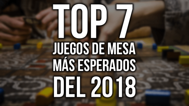 Top 7 Juegos De Mesa Mas Esperados Para 2018 La Matatena