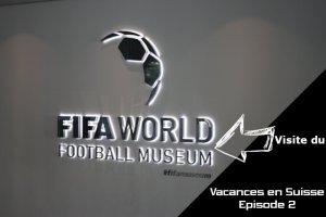 Podcast - Série - Vacances en Suisse - Episode 02 - Visite du musée de la FIFA
