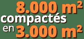 8000m² compactés en 3000m²