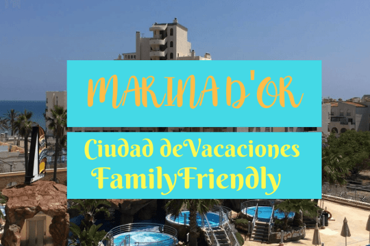 marina d'or ciudad de vacaciones family friendly