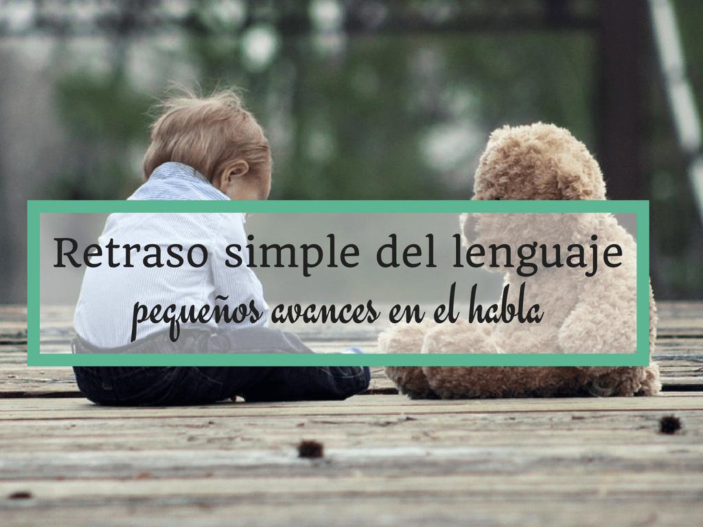 Retraso simple del lenguaje y pequeños avances en el habla.