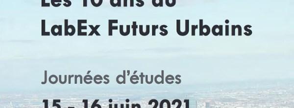 15-16/06/2021 – Dix ans du LabEx Futurs Urbains