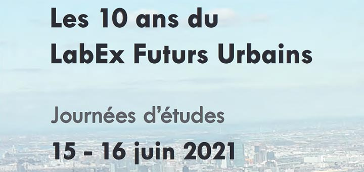 10 ans du LabEx Futurs Urbains