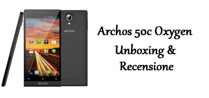 Archos 50c Oxygen – Unboxing & Recensione