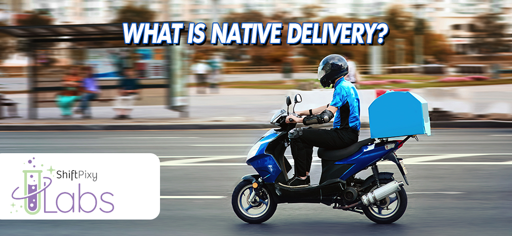 What is Native Delivery?