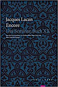 Jacques Lacan, Seminar 20, Encore, Übersetzung Haas u.a., Turia 2015