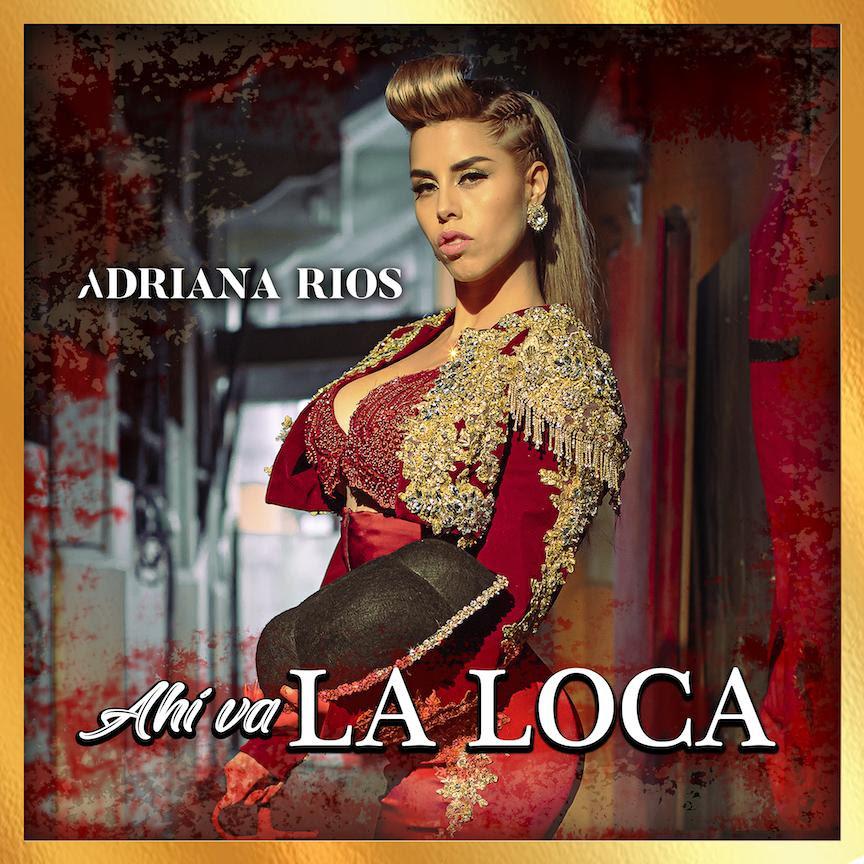"""Adriana Rios estrena su nuevo sencillo  """"Ahí Va La Loca"""""""